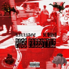 Pigs Freestyle W/ Scarred [P. KILL$AGE]