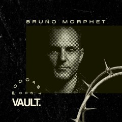VAULT. PODCAST #005 BRUNO MORPHET