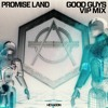 Download Promise Land - Good Guys (Promise Land VIP Mix) Mp3