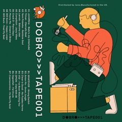 DOBRO TAPE 001 (Release Date 28 May)