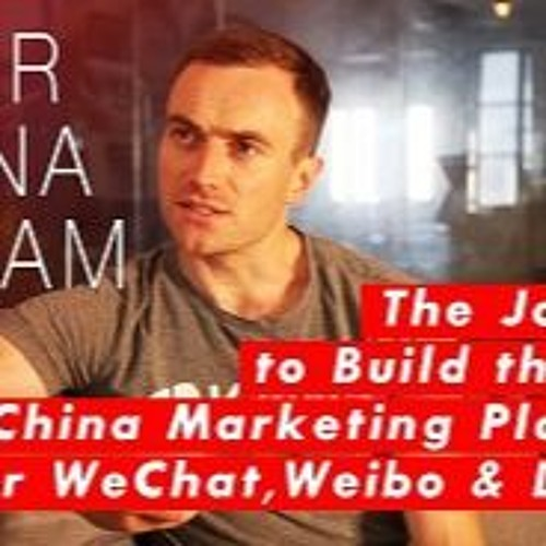 Episode 8: The Journey To Build The Best China Marketing Platform For WeChat, Weibo & Douyin S2