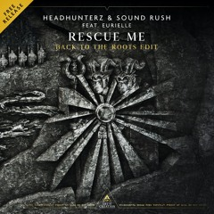 Headhunterz & Sound Rush feat. Eurielle - Rescue Me (Back To The Roots Edit)