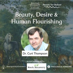 """Beauty, Desire & Human Flourishing"" with Dr. Curt Thompson"