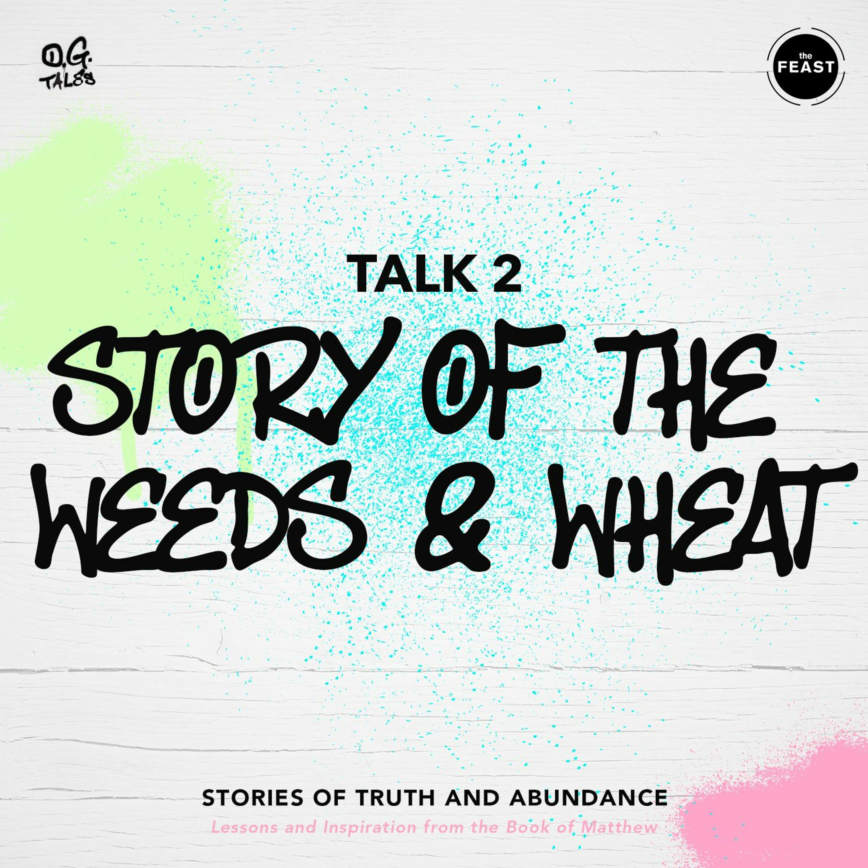 OG Tales Talk 2: STORY OF THE WEEDS AND WHEAT