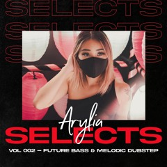 Arylia Selects Vol 002 • Future Bass & Melodic Dubstep