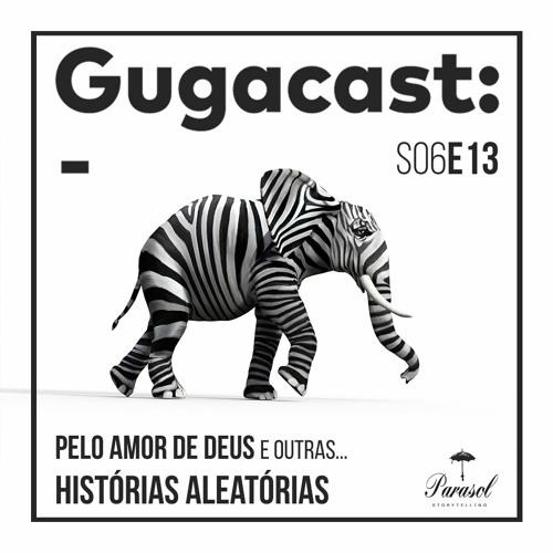 Pelo Amor de Deus e outras HISTÓRIAS ALEATÓRIAS - Gugacast - S06E13