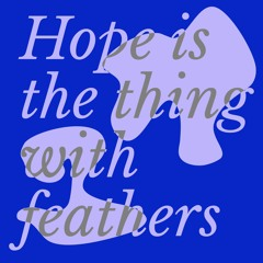 Anna Semple: Hope is the thing with feathers