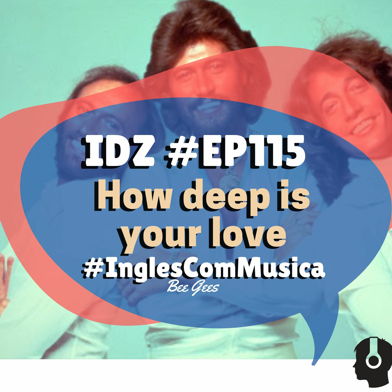 IDZ #115 - How Deep Is Your Love [Inglês com música - Bee Gees]