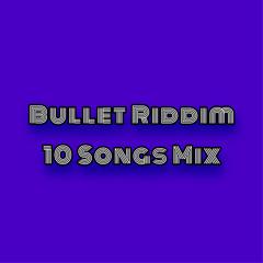 Bullet Riddim 10 Songs Mix