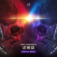 Mind Dimension - LET ME GO (Kinetic Remix)