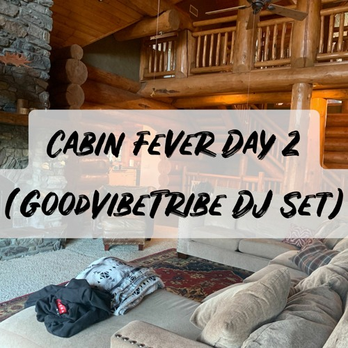 Cabin Fever Day 2 (GoodVibeTribe Future Bass/House/Trap/Dubstep DJ Set)