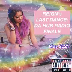 RE!GN's Last Dance: Da Hub Radio Finale (May '21)