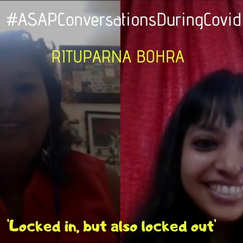 'Locked In, But Also Locked Out' An ASAP Conversation With Rituparna Bohra