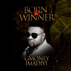 Born A Winner - GMoney Imadiyi