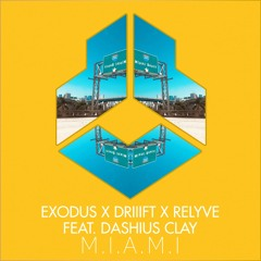 Exodus x DRIIIFT x Relyve feat. Dashius Clay - M.I.A.M.I