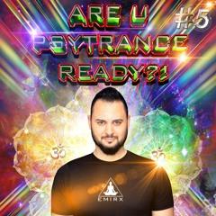 ARE U PSYTRANCE READY?! BY EMIRX  #5