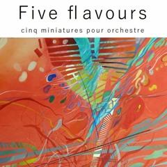 (2019) Five flavours - cinq miniatures pour orchestre