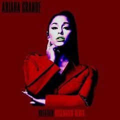 Ariana Grande - Breathin (Rosemarin remix)