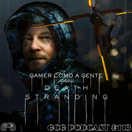GCG Podcast #113 - DEATH STRANDING