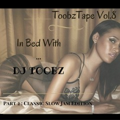 In Bed with...DJ Toobz (Part.2 : Classic Slow Jam Edition)