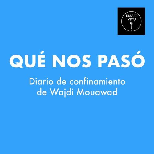 QUÉ NOS PASÓ - Diario de confinamiento de Wajdi Mouawad