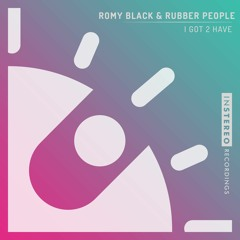 "Romy Black & Rubber People ""I Got 2 Have"""