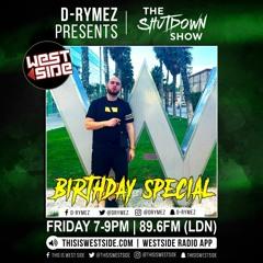 D-Rymez   THE SHUTDOWN SHOW   Westside Radio   D-Rymez Birthday Special!   03/09/21