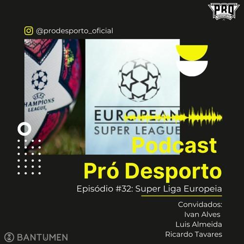Pró Desporto   S1E32 : Super Liga Europeia