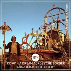130701  - A Dream Across The Border - radio show on 1BTN - 09.05.21