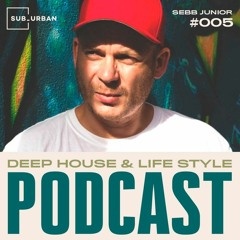 Deep House & Life Style Podcast 005 - Sebb Junior