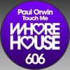 Download Paul Orwin - Touch Me (Original Mix) Whore House Records RELEASED 31.07.20 Mp3