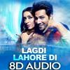 [8D AUDIO] Lagdi Lahore Di - Street Dancer 3D | Guru Randhawa | Tulsi Kumar | Varun | Shraddha