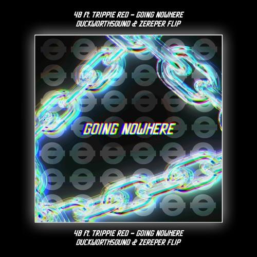 4B - Going Nowhere (Duckworthsound & Zereper Flip)