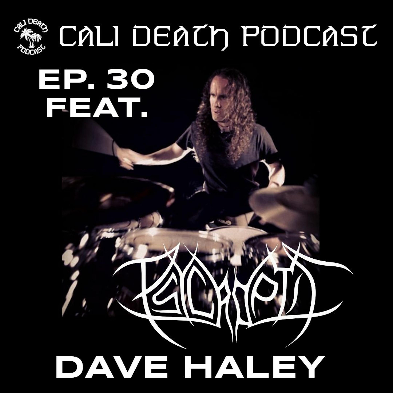 Ep. 30 - Dave Haley (Psycroptic)