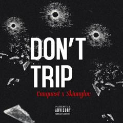 Dont Trip ft SkinnyloC