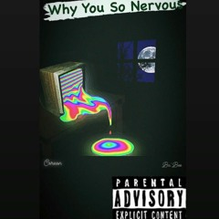 Why You So Nervous - Coreon X Ba'Bee