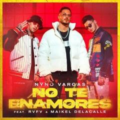 Nyno Vargas Ft Rvfv y Maikel Delacalle - No Te Enamores