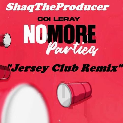 ShaqTheProducer x Coi Leray - No More Parties(Jersey Club Remix )