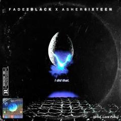 fadetoblack. ft. asher16 - I Did That (prod. Lord Fubu)