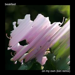 Beakfeet - On My Own (kiiri Remix)