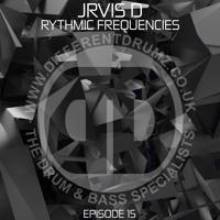 JRVIS D - Rhythmic Frequencies Ep 15