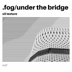 fog/under the bridge