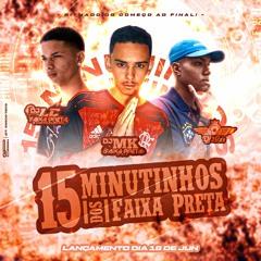 15 MINUTINHOS DOS FAIXA PRETA { DJ 2P DO SD , DJ LC FAIXA PRETA & DJ MK FAIXA PRETA }