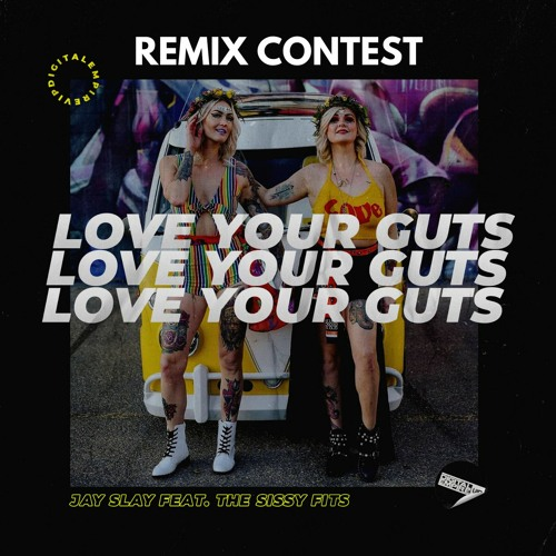 Jay Slay - Love Your Guts Feat. The Sissy Fits |  REMIX CONTEST - CLICK BUY FOR DOWNLOAD STEMS