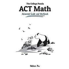 (<P.D.F.>> FILE*) The College Panda's ACT Math: Advanced Guide and Workbook {PDF EBOOK EPUB KINDLE}