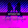 Without Me (Originally Performed by Halsey) (Karaoke Version)