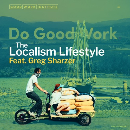 Ep 009 The Localism Lifestyle (feat. Greg Sharzer)