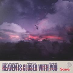 Paul Schulze, Adaptiv, Mingue - Heaven Is Closer With You