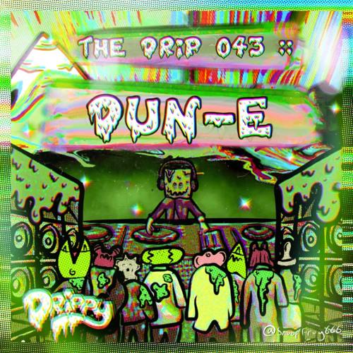 The Drip 043 :: Dun-E