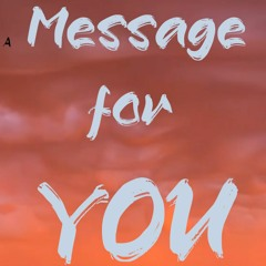 A Message For You